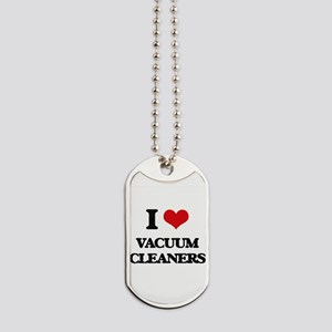 I love Vacuum Cleaners Dog Tags
