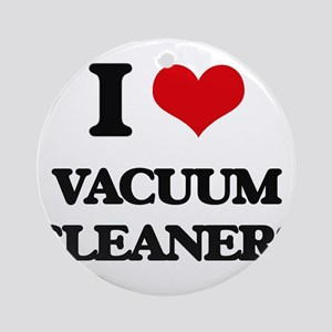 I love Vacuum Cleaners Ornament (Round)