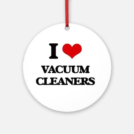 I love Vacuum Cleaners Ornament (Round)