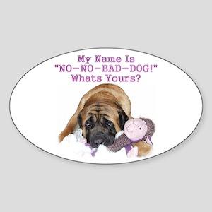 no no bad dog Oval Sticker