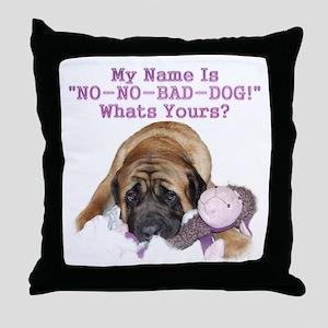 no no bad dog Throw Pillow