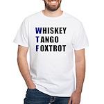WTF Whiskey Tango Foxtrot White T-Shirt