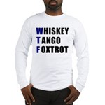 WTF Whiskey Tango Foxtrot Long Sleeve T-Shirt
