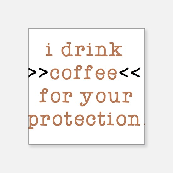 I Drink Coffee For Your Protection Sticker
