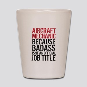 Aircraft Mechanic Badass Fun Shot Glass