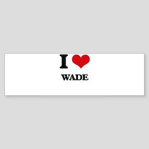 I love Wade Bumper Sticker