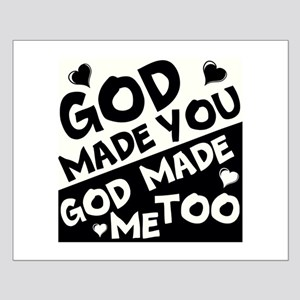 God Made You, God made me Too Posters