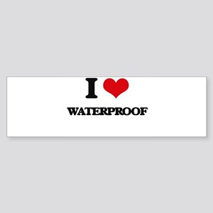I love Waterproof Bumper Sticker
