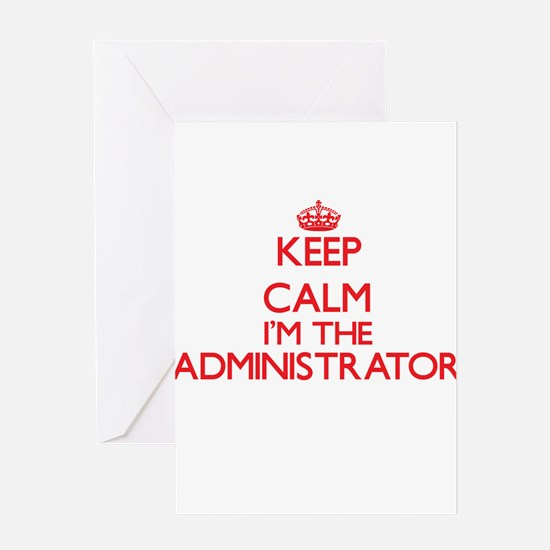 Keep calm I'm the Administrator Greeting Cards