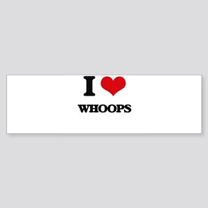 I love Whoops Bumper Sticker