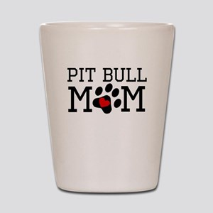 Pit Bull Mom Shot Glass