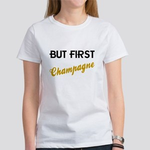 But First Champagne Women's T-Shirt