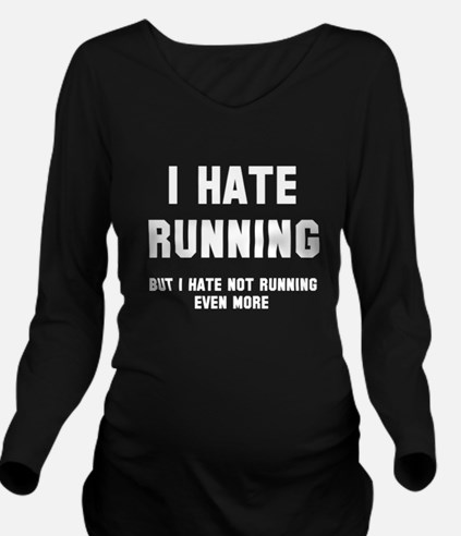 I hate running Long Sleeve Maternity T-Shirt