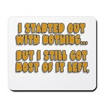 I Started With Nothing... Mousepad