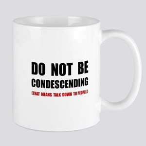 Condescending Talk Down Mugs