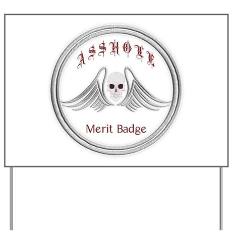 Asshole Merit Badge Yard Sign by ATLANTAFUGEAR