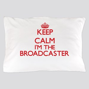 Keep calm I'm the Broadcaster Pillow Case