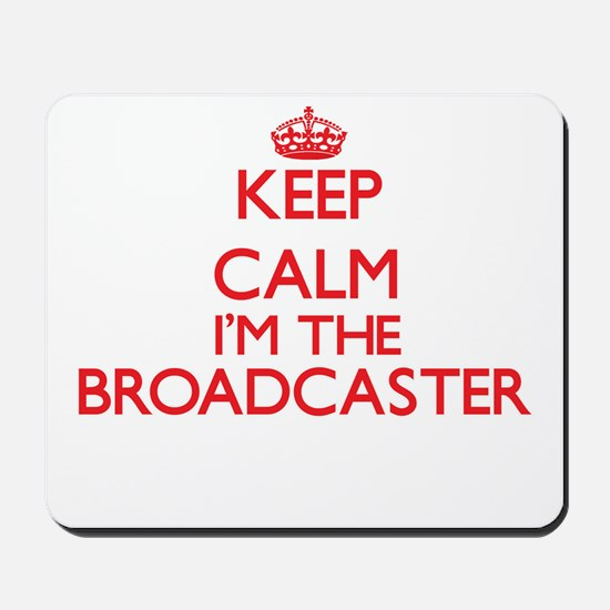Keep calm I'm the Broadcaster Mousepad