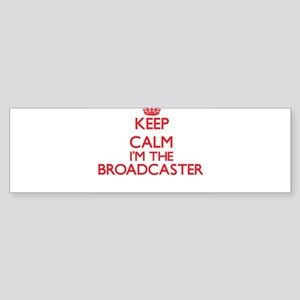 Keep calm I'm the Broadcaster Bumper Sticker