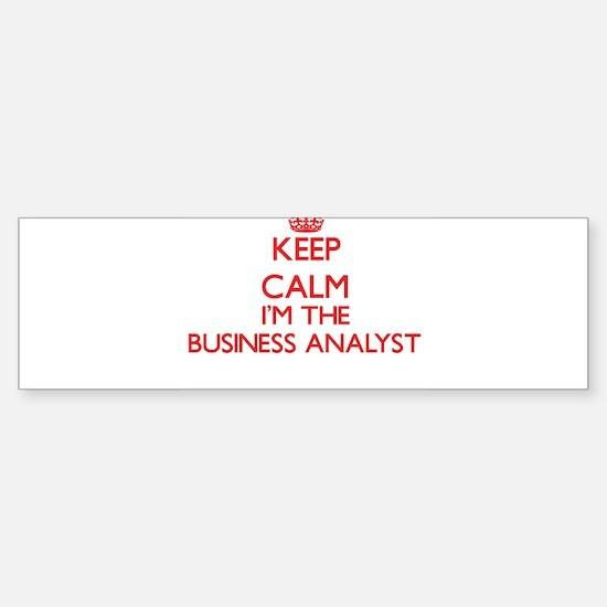 Keep calm I'm the Business Analyst Bumper Bumper Bumper Sticker