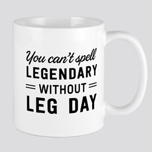 You Can't Spell Legendary Without Leg Day Mugs