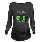 I Love Green Beer Long Sleeve Maternity T-Shirt