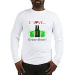 I Love Green Beer Long Sleeve T-Shirt