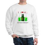 I Love Green Beer Sweatshirt