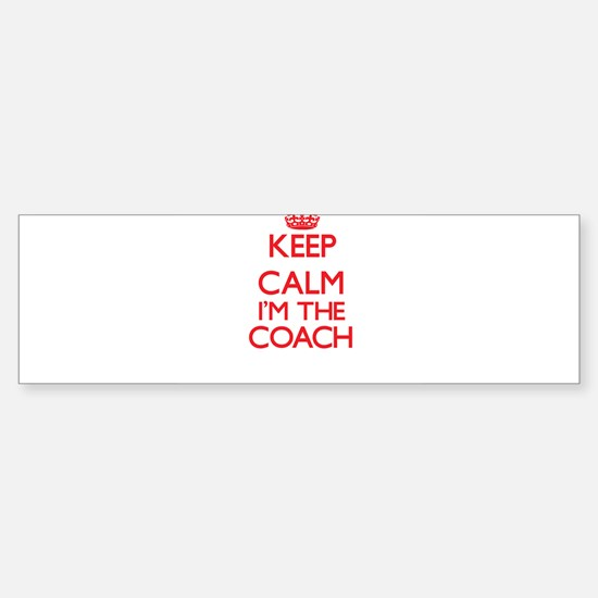 Keep calm I'm the Coach Bumper Bumper Bumper Sticker