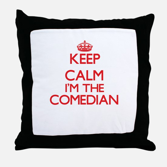 Keep calm I'm the Comedian Throw Pillow