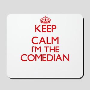 Keep calm I'm the Comedian Mousepad