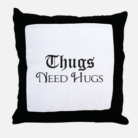 Thugs Need Hugs Throw Pillow