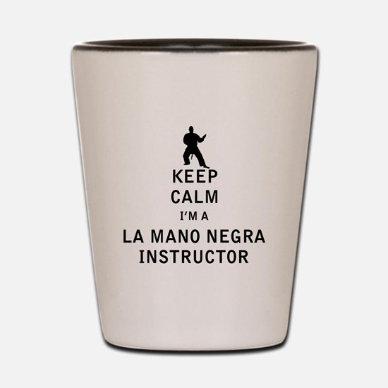 Keep Calm I'm a La Mano Negra Instructor Shot Glas