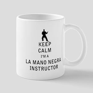 Keep Calm I'm a La Mano Negra Instructor Mugs
