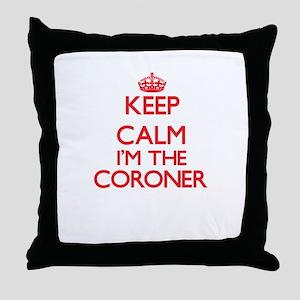 Keep calm I'm the Coroner Throw Pillow