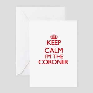 Keep calm I'm the Coroner Greeting Cards