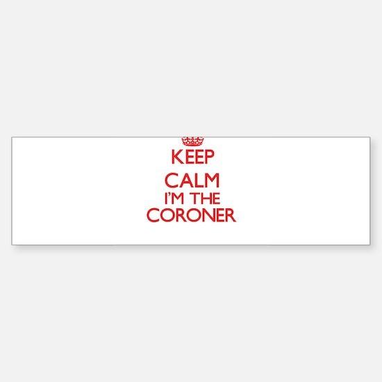 Keep calm I'm the Coroner Bumper Bumper Bumper Sticker