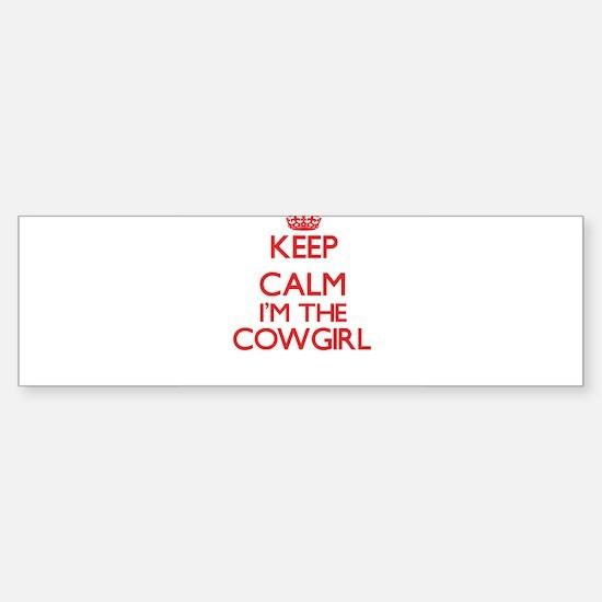 Keep calm I'm the Cowgirl Bumper Bumper Bumper Sticker