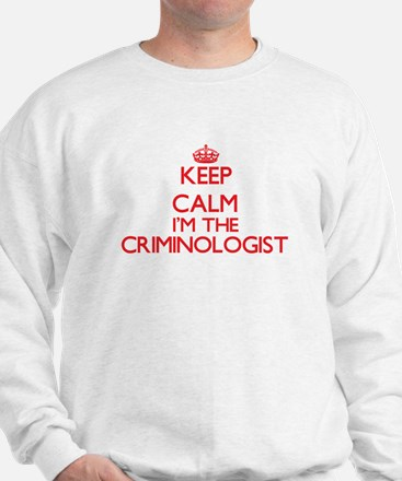 Keep calm I'm the Criminologist Sweatshirt