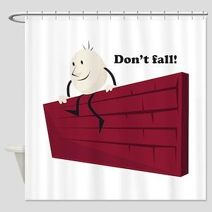 HumptyDumpty_Dont Fall! Shower Curtain