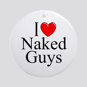 """I Love (Heart) Naked Guys"" Ornament (Round)"