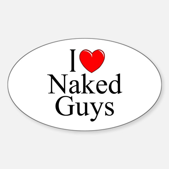"""""""I Love (Heart) Naked Guys"""" Oval Decal"""