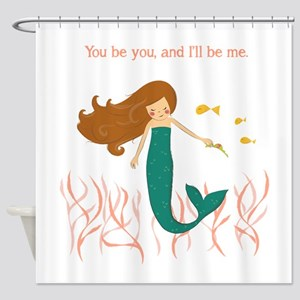 You be You and I'll be Me Mermaid Shower Curtain