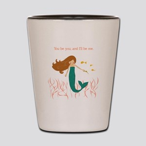 You be You and I'll be Me Mermaid Shot Glass
