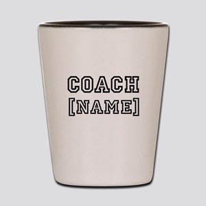 Team Coach Name Personalize It! Shot Glass