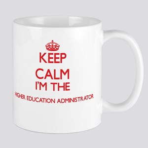 Keep calm I'm the Higher Education Administra Mugs