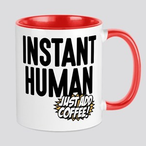 Instant Human Just Add Coffee Mug