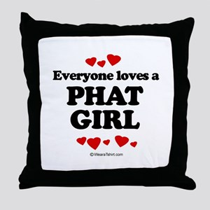 Everyone loves a phat girl Throw Pillow