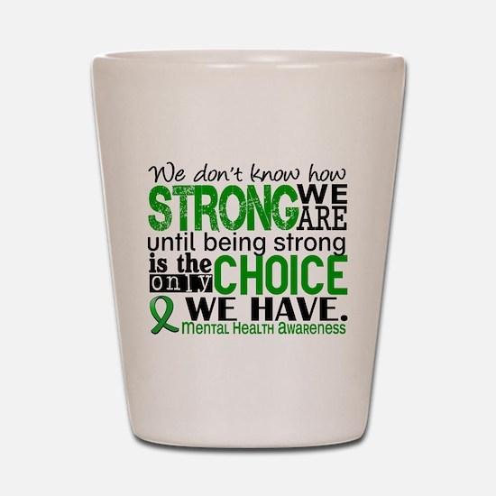 Mental Health HowStrongWeAre Shot Glass