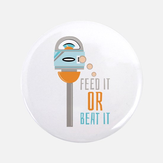 """Feed It Or Beat It 3.5"""" Button"""